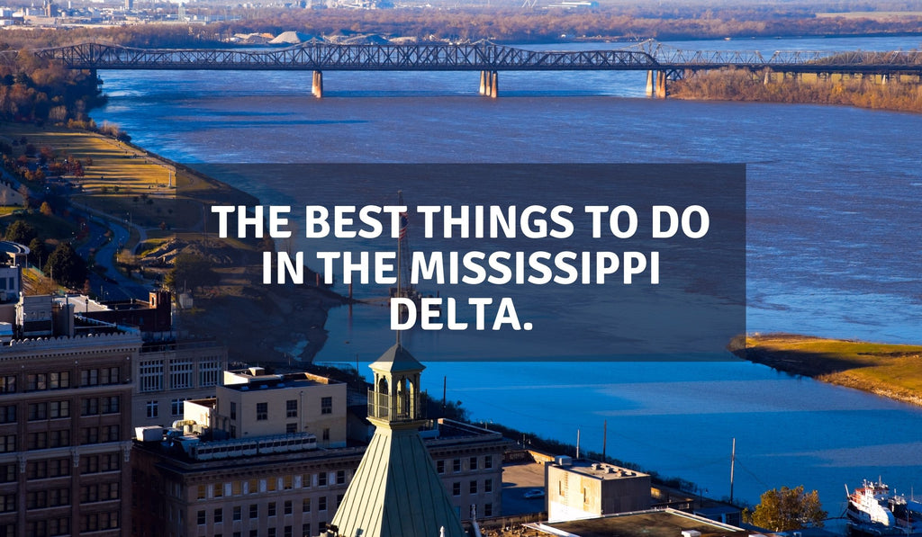 The Best Things to Do in the Mississippi Delta