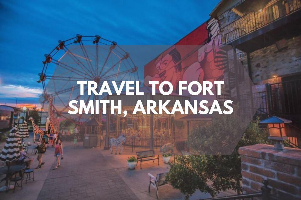 Travel to Fort Smith Arkansas