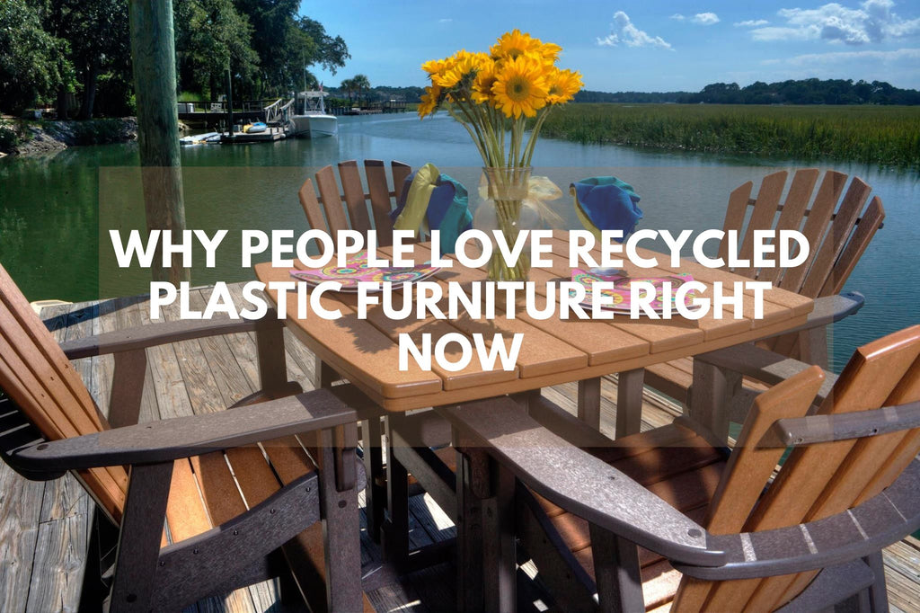 Why People Love Recycled Plastic Furniture Right Now