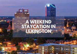 A Weekend Staycation In Lexington, KY.