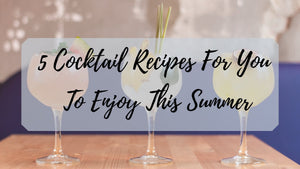 5 Cocktail Recipes For You To Enjoy This Summer