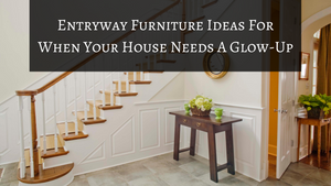 Entryway Furniture Ideas For When Your House Needs A Glow-Up