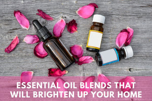 Essential Oils Blends That Will Brighten Up Your Home
