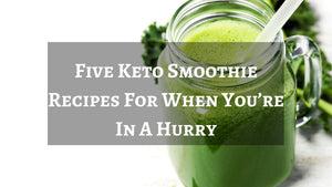 Five Keto Smoothie Recipes For When You're In A Hurry
