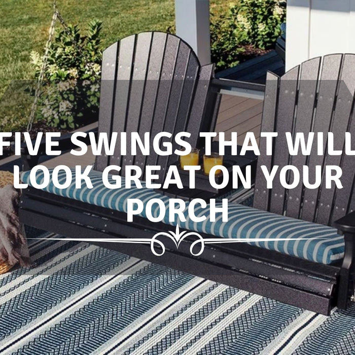 Five Swings that Will Look Great on Your Porch