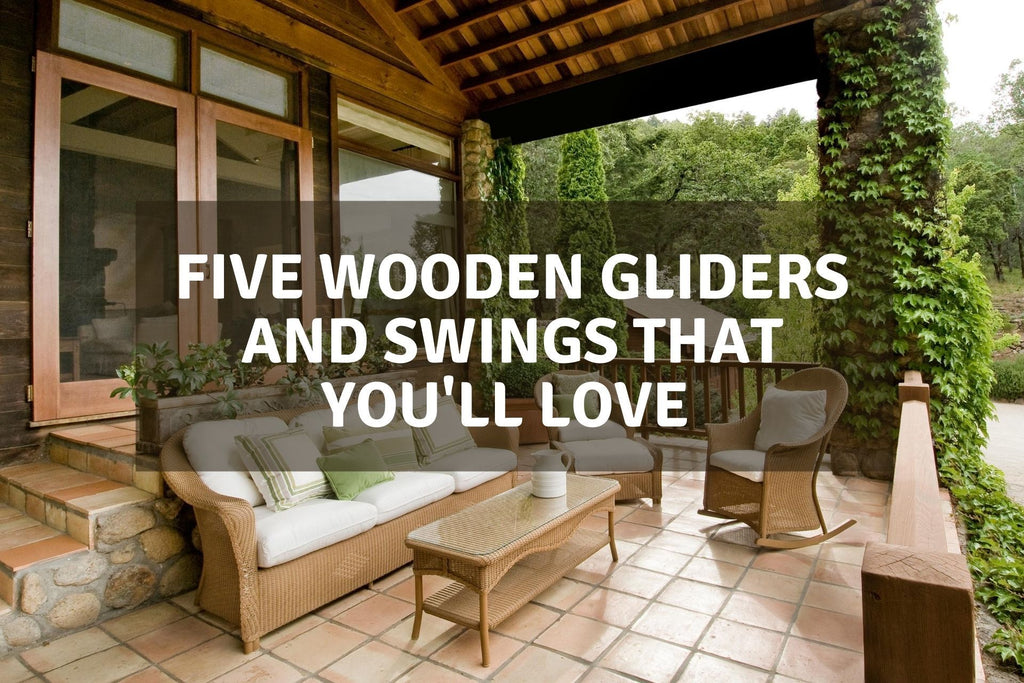 Five Wooden Gliders and Swings That You'll Love