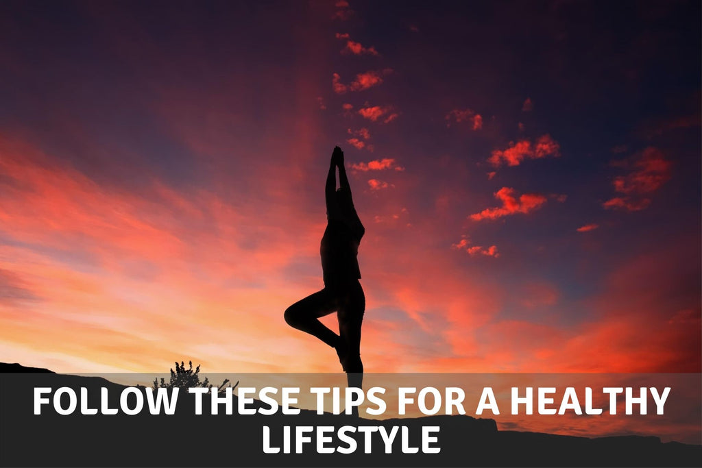 Follow These 10 Tips for a Healthy Lifestyle