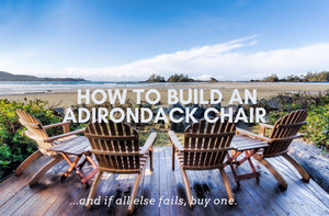 How to Build an Adirondack Chair and If All Else Fails Buy One