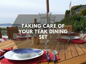Taking Care of Your Teak Dining Set