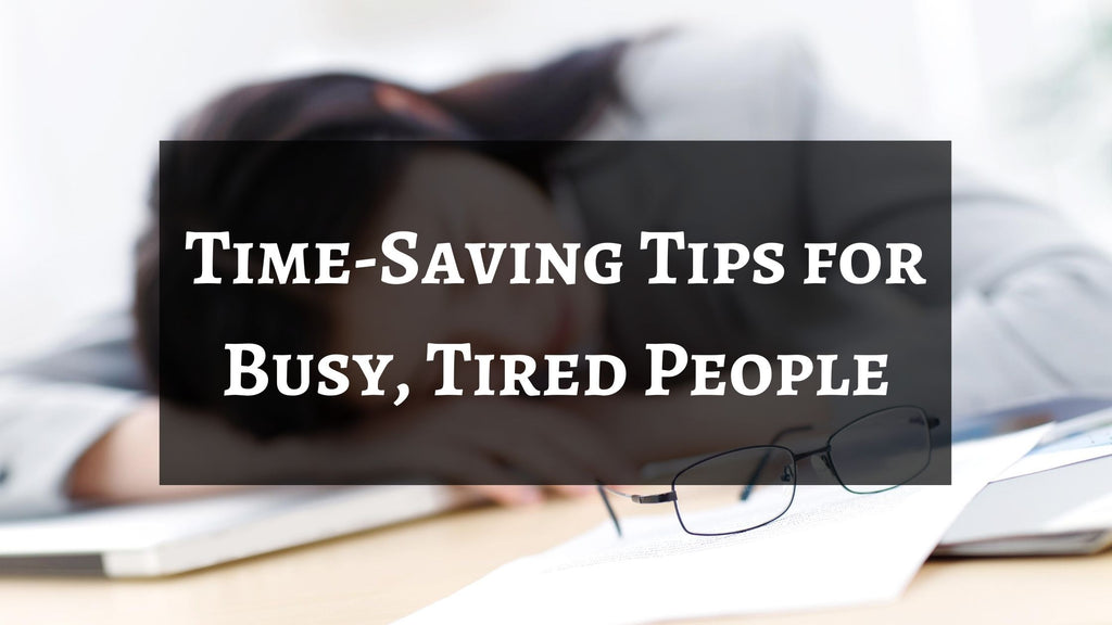 Time-Saving Tips for Busy, Tired People