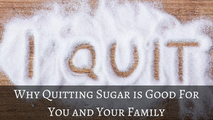 Why Quitting Sugar is Good For You and Your Family