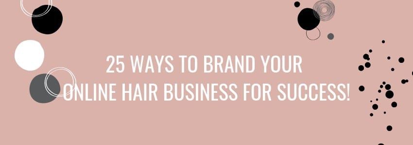 25 ways to market your online hair brand business  to get sales and traffic  in 2019