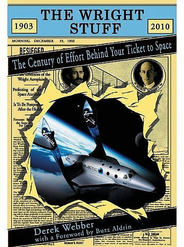 The Wright Stuff: The Century of Effort Behind Your Ticket to Space - Signed by Author