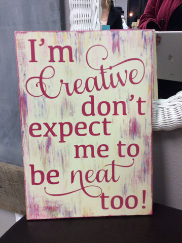 I'm creative don't expect me to be neat too!
