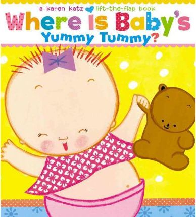 KAREN KATZ | LIFT THE FLAP BOOK | WHERE IS BABY'S YUMMY TUMMY!