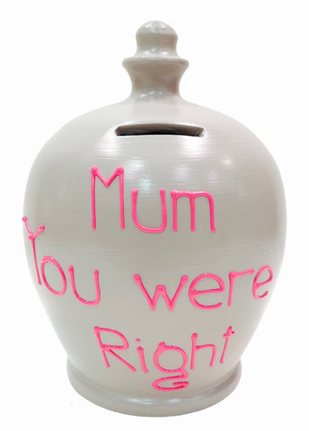 Terramundi Money Pot 'Mum you were right' light grey with hot pink lettering - S321