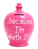 'Because I'm Worth It' Money Pot Fuscia - S250