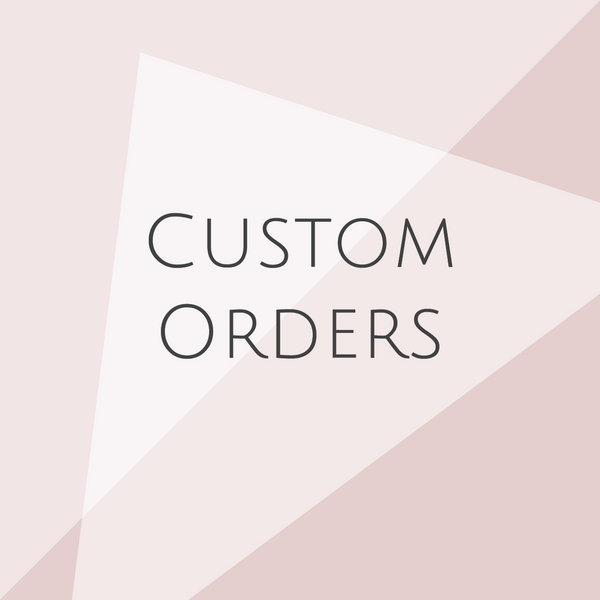 Your Custom Orders