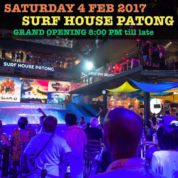 SATURDAY 4 FEB 2017 - Surf House Patong Grand Opening Event