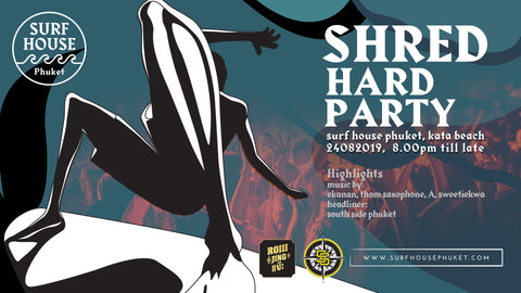 The Shred Hard Party presented by Phuket Surfing Festival 2019