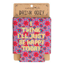 Natural Life Drink Cozy I think I'll Just be Happy - Market Street Boutique St Augustine