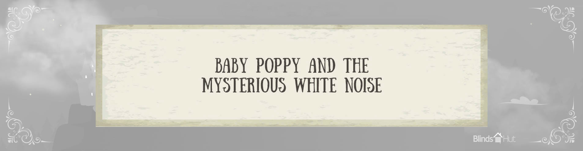 Baby Poppy and the mysterious white noise