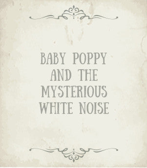 Title card reading: Baby Poppy and the mysterious white noise