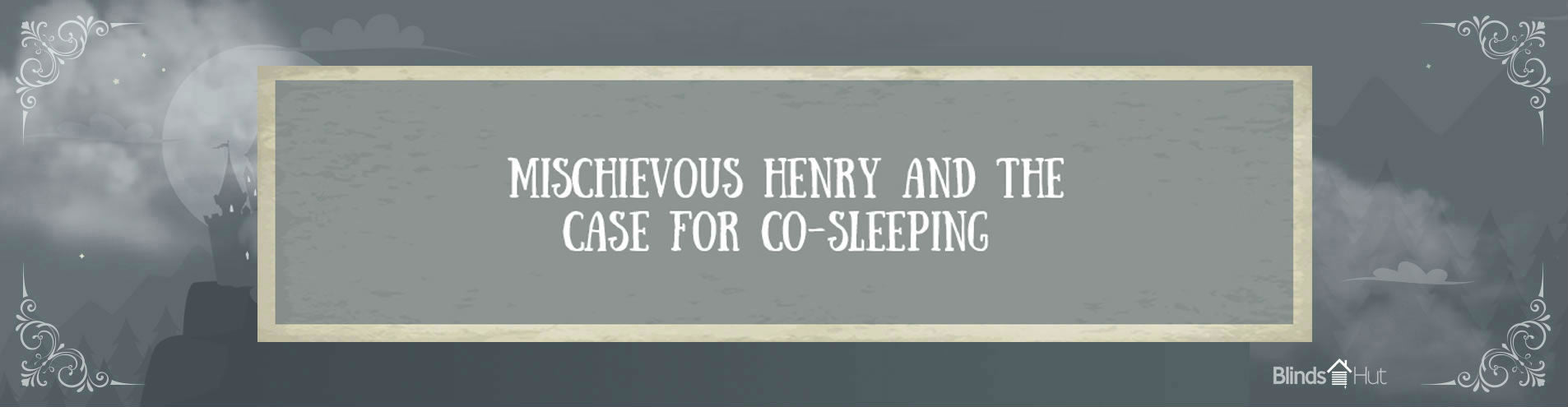 Title card reading: Mischievous Henry and the case for co-sleeping