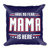 """Have No Fear Mama Is Here"" Throw Pillow"