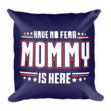 """Have No Fear Mommy Is Here"" Throw Pillow"