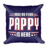 """Have No Fear Pappy Is Here"" Throw Pillow"