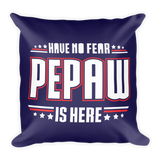 """Have No Fear Pepaw Is Here"" Throw Pillow"