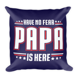 """Have No Fear Papa Is Here"" Throw Pillow"