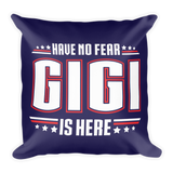 """Have No Fear Gigi Is Here"" Throw Pillow"