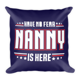 """Have No Fear Nanny Is Here"" Throw Pillow"