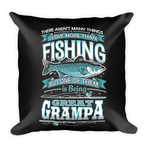 """There Aren't Many Things I Love More Than Fishing But One Is Being Great Grampa"" Throw Pillow"