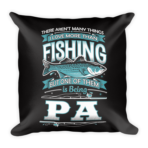 """There Aren't Many Things I Love More Than Fishing But One Is Being Pa"" Throw Pillow"