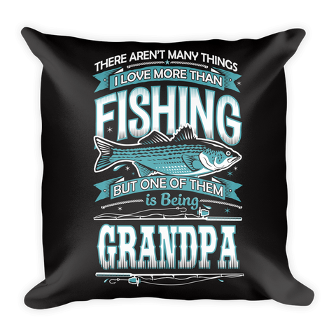 """There Aren't Many Things I Love More Than Fishing But One Is Being Grandpa"" Throw Pillow"