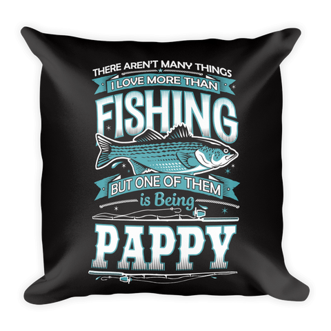"""There Aren't Many Things I Love More Than Fishing But One Is Being Pappy"" Throw Pillow"