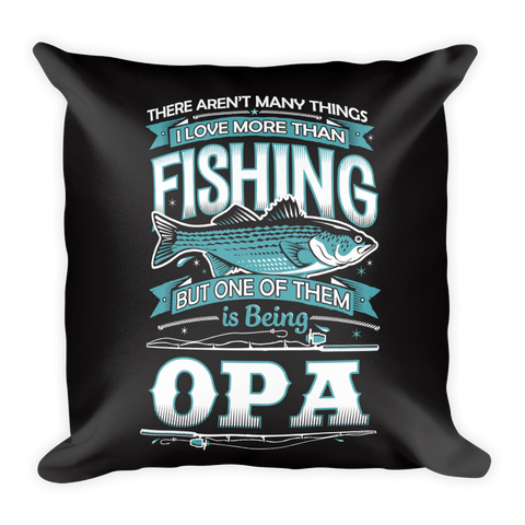 """There Aren't Many Things I Love More Than Fishing But One Is Being Opa"" Throw Pillow"