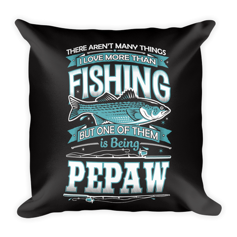 """There Aren't Many Things I Love More Than Fishing But One Is Being Pepaw"" Throw Pillow"