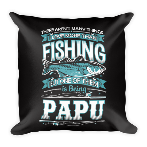 """There Aren't Many Things I Love More Than Fishing But One Is Being Papu"" Throw Pillow"