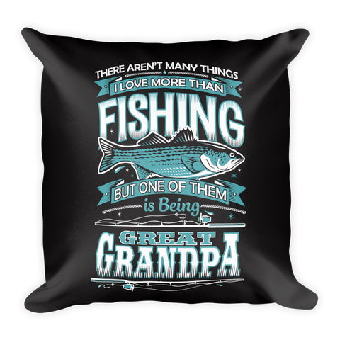 """There Aren't Many Things I Love More Than Fishing But One Is Being Great Grandpa"" Throw Pillow"