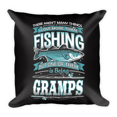 """There Aren't Many Things I Love More Than Fishing But One Is Being Gramps"" Throw Pillow"