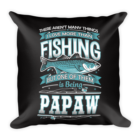 """There Aren't Many Things I Love More Than Fishing But One Is Being Papaw"" Throw Pillow"