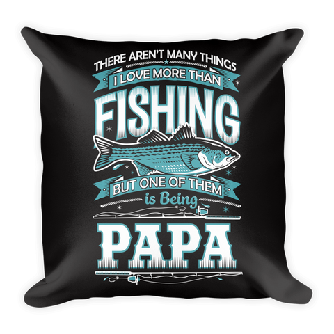 """There Aren't Many Things I Love More Than Fishing But One Is Being Papa"" Throw Pillow"