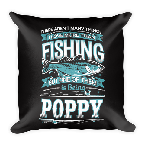 """There Aren't Many Things I Love More Than Fishing But One Is Being Poppy"" Throw Pillow"