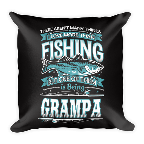 """There Aren't Many Things I Love More Than Fishing But One Is Being Grampa"" Throw Pillow"