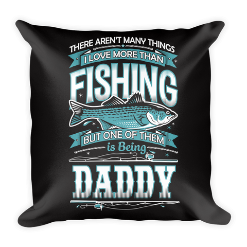 """There Aren't Many Things I Love More Than Fishing But One Is Being Daddy"" Throw Pillow"