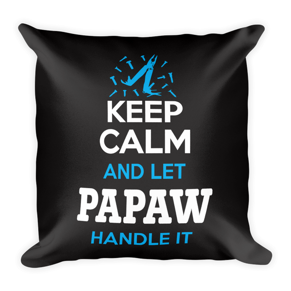 """Keep Calm and Let Papaw Handle It"" Throw Pillow"
